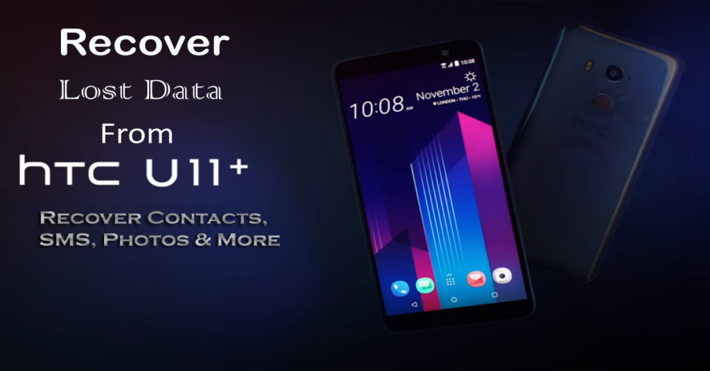 How To Recover Lost Data from HTC U11+ Android Phone