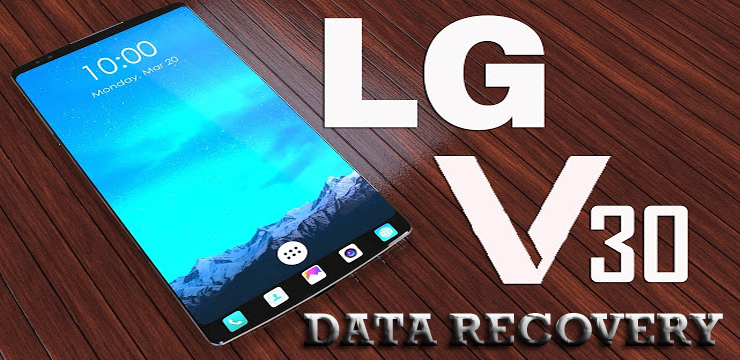 How to Recover Lost/Deleted/Erased/Wiped Out Data From LG V30 Android Phone