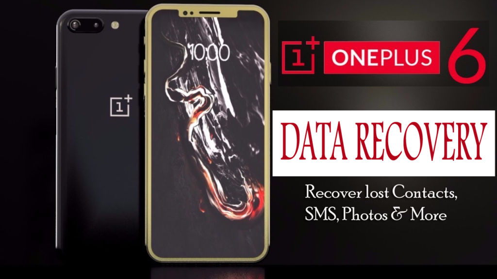 OnePlus 6 Data Recovery- Recover Lost Contacts, SMS, Photos From OnePlus 6