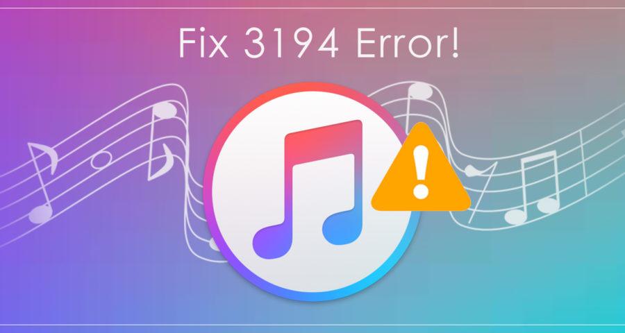 Best Methods To Fix iTunes Error 3194
