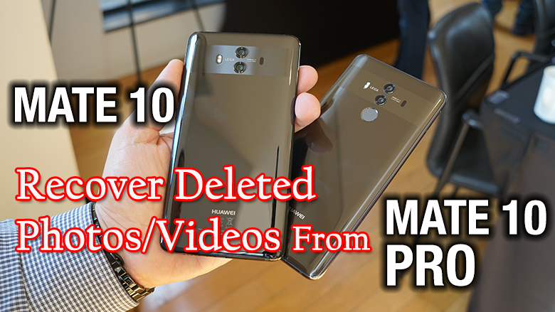 Recover Deleted Photos/Videos from Huawei Mate 10/10 Pro