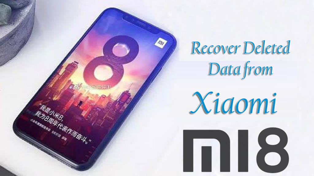How To Recover Deleted Data from Xiaomi Mi 8