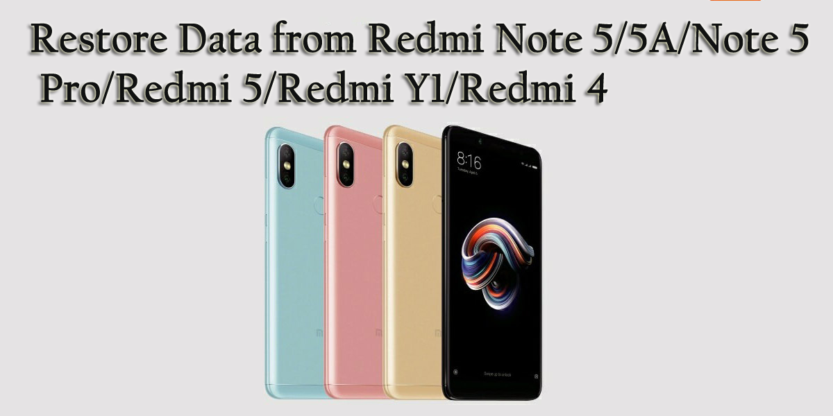 [Solved]- Restore Data from Redmi Note 5/5A/Note 5 Pro/Redmi 5/Redmi Y1/Redmi 4