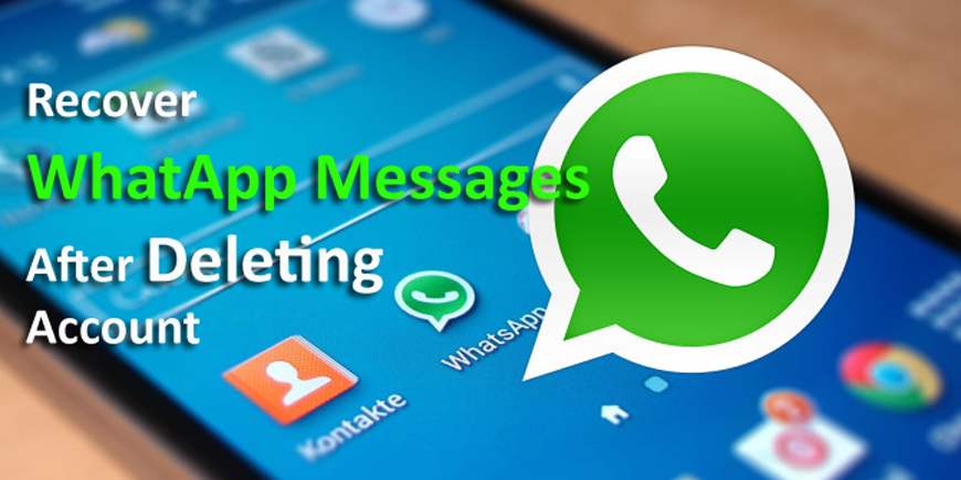 How To Recover Deleted WhatsApp Messages After Deleting Account