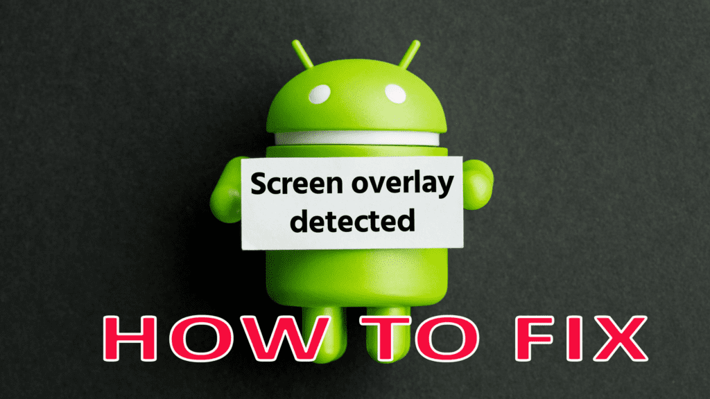 Screen Overlay Detected' On Android- How To Fix?