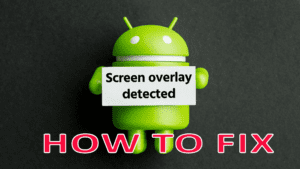 'Screen Overlay Detected' On Android- Here's How To Fix?