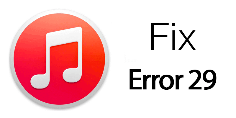 6 Quick Fixes To Solve iTunes Error 29 With Ease