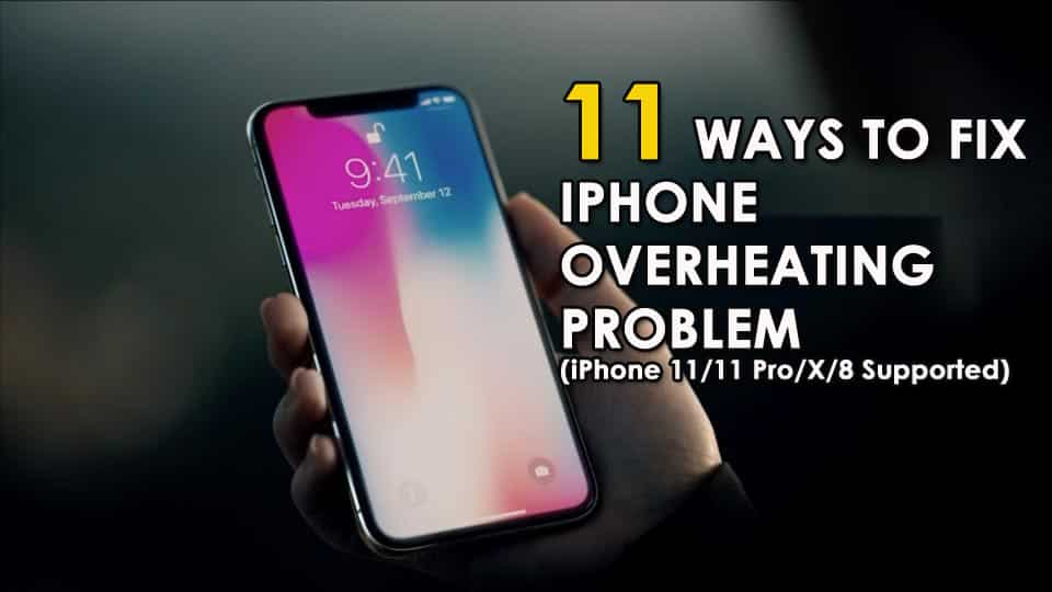 11 Ways To Fix iPhone Overheating Problem (iPhone 11/11 Pro/X/8 Supported)