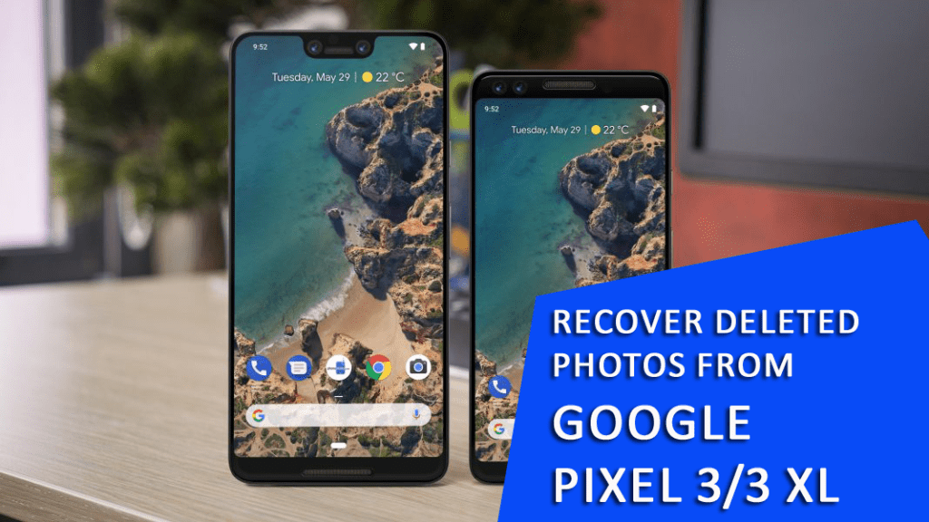 Google Pixel Photos Disappeared- Recover Deleted Photos from Google Pixel 3/3 XL