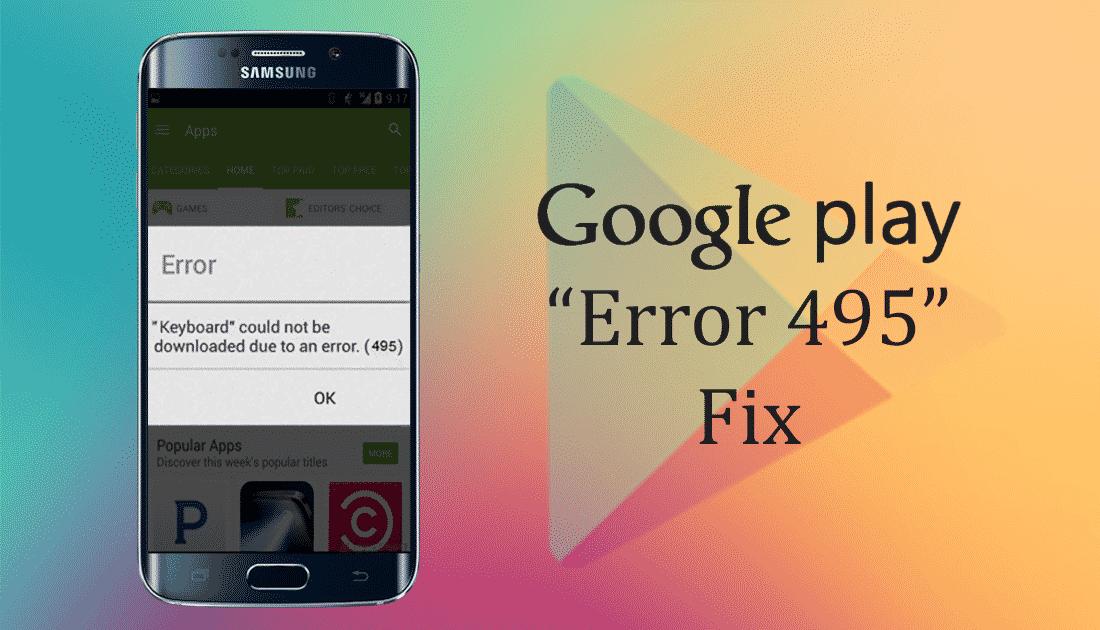 6 Methods To Fix Error 495 On Google Play Store