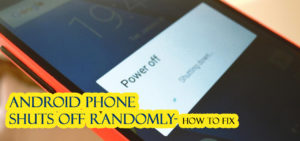 Android Phone Shuts Off Randomly- 9 Effective Methods to Fix?
