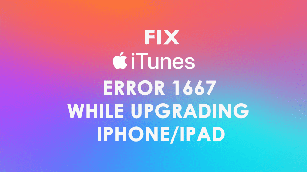 10 Ways To Solve iTunes Error 1667 While Updating iPhone/iPad (iOS 12 Supported)