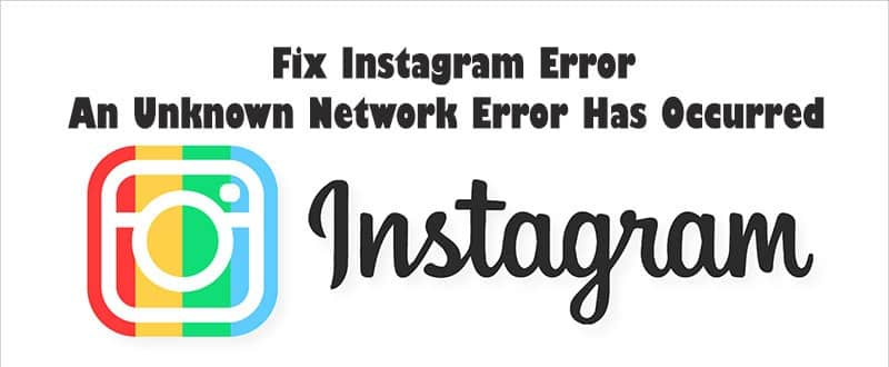 "How To Fix Instagram Error ""An Unknown Network Error Has Occurred"""