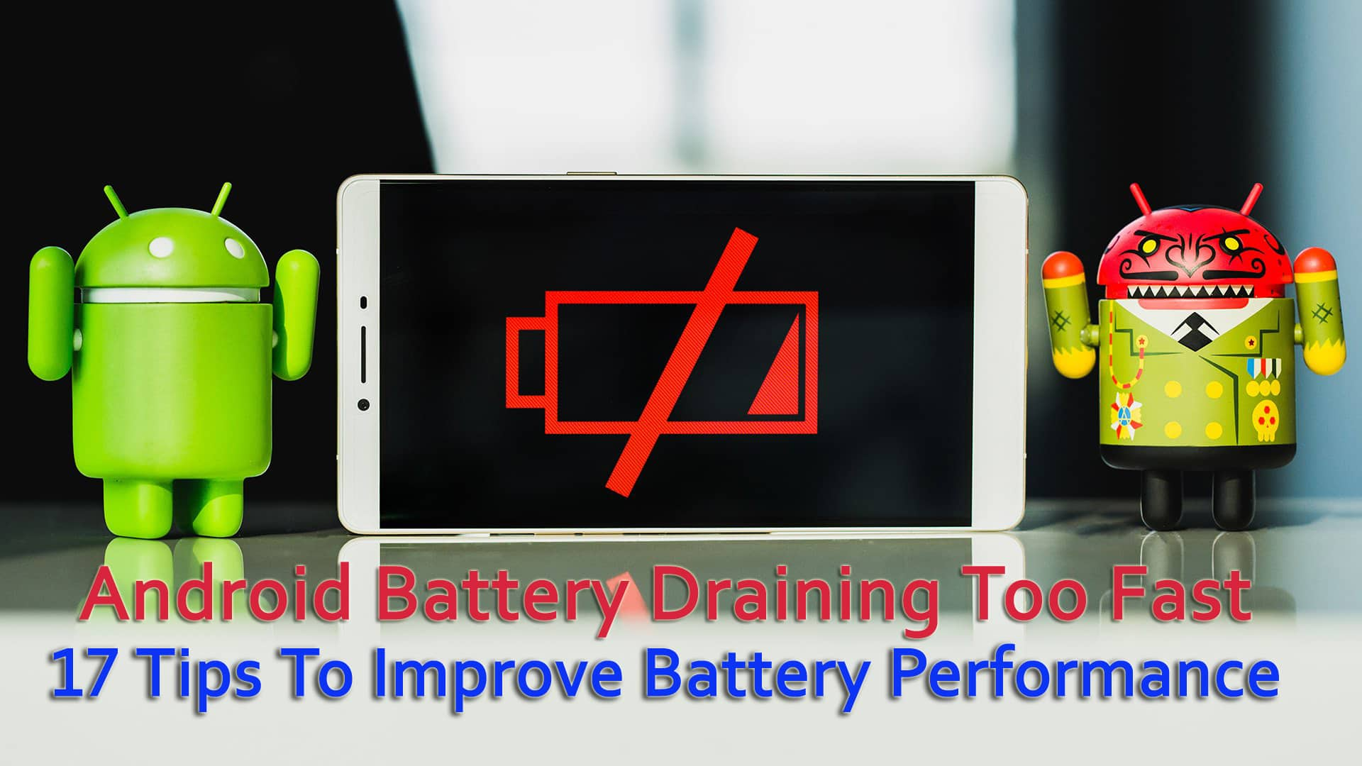 Android Battery Draining Too Fast- 17 Tips To Improve Battery Performance