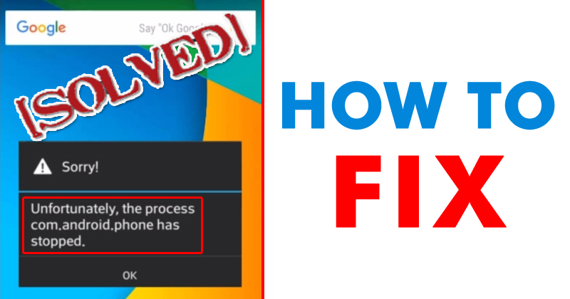 [SOLVED]- Unfortunately the Process com.android.phone Has Stopped On Android