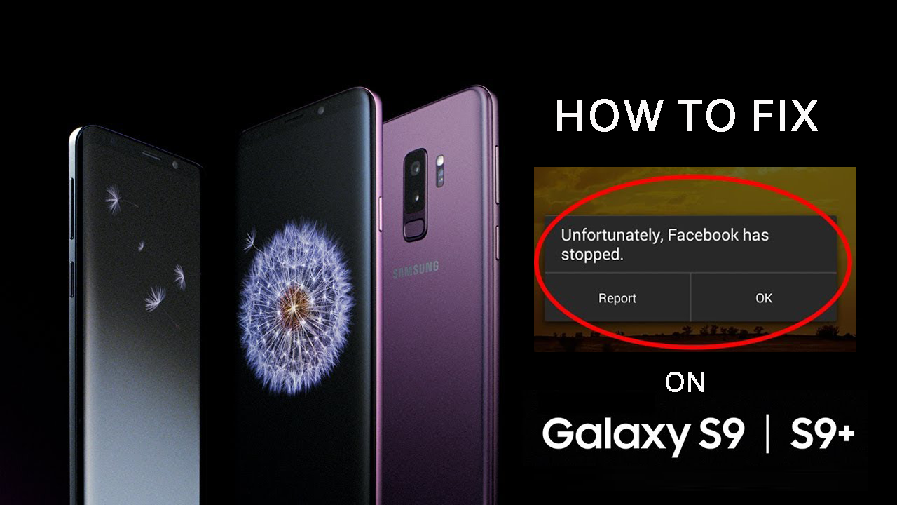 "13 Methods to Fix ""Unfortunately Facebook Has Stopped"" On Samsung Galaxy S9/S9 Plus"