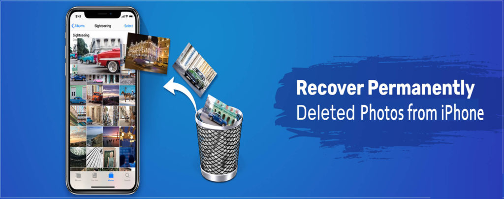 How to Recover Permanently Deleted Photos From iPhone [iPhone XR/XS/XS Max/8/8 Plus/7/6 Supported]