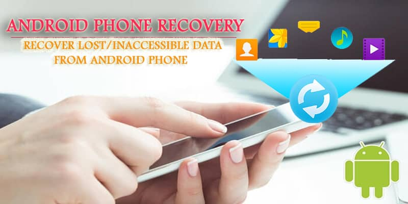 Android Phone Recovery- Recover Deleted/Missing Data From
