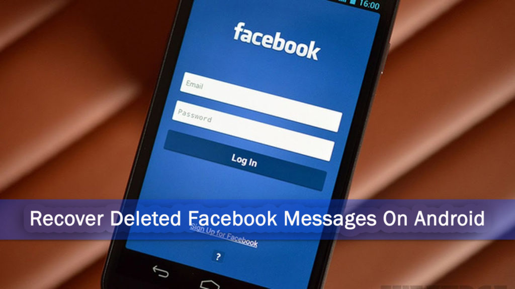 4 Methods]- How To Recover Deleted Facebook Messages On Android