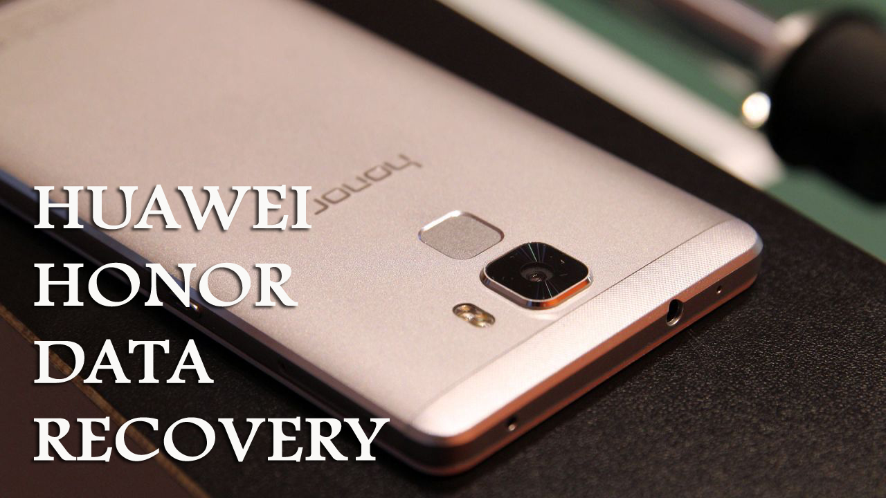 Huawei Honor Data Recovery- Recover Lost or Deleted Data from Huawei Honor Phones (2019 Updated)