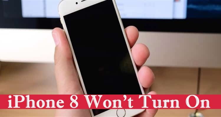 iPhone 8 Won't Turn On- 10 Effective Methods To Solve iPhone Not Turning Issue