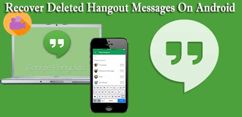 Hangout Messages Recovery- Recover Deleted Hangout Messages On Android