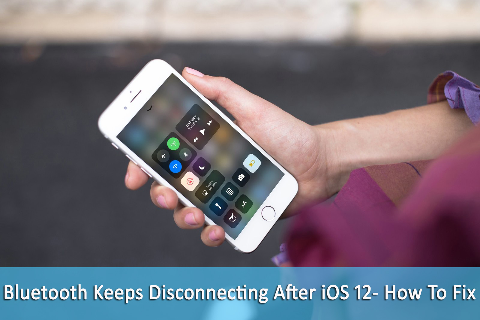 Bluetooth Keeps Disconnecting After iOS 12- 9 Effective Methods To Fix It