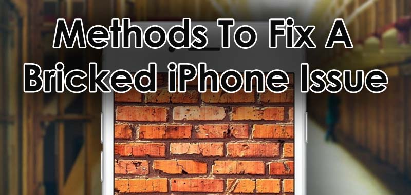 Methods To Fix A Bricked iPhone Issue