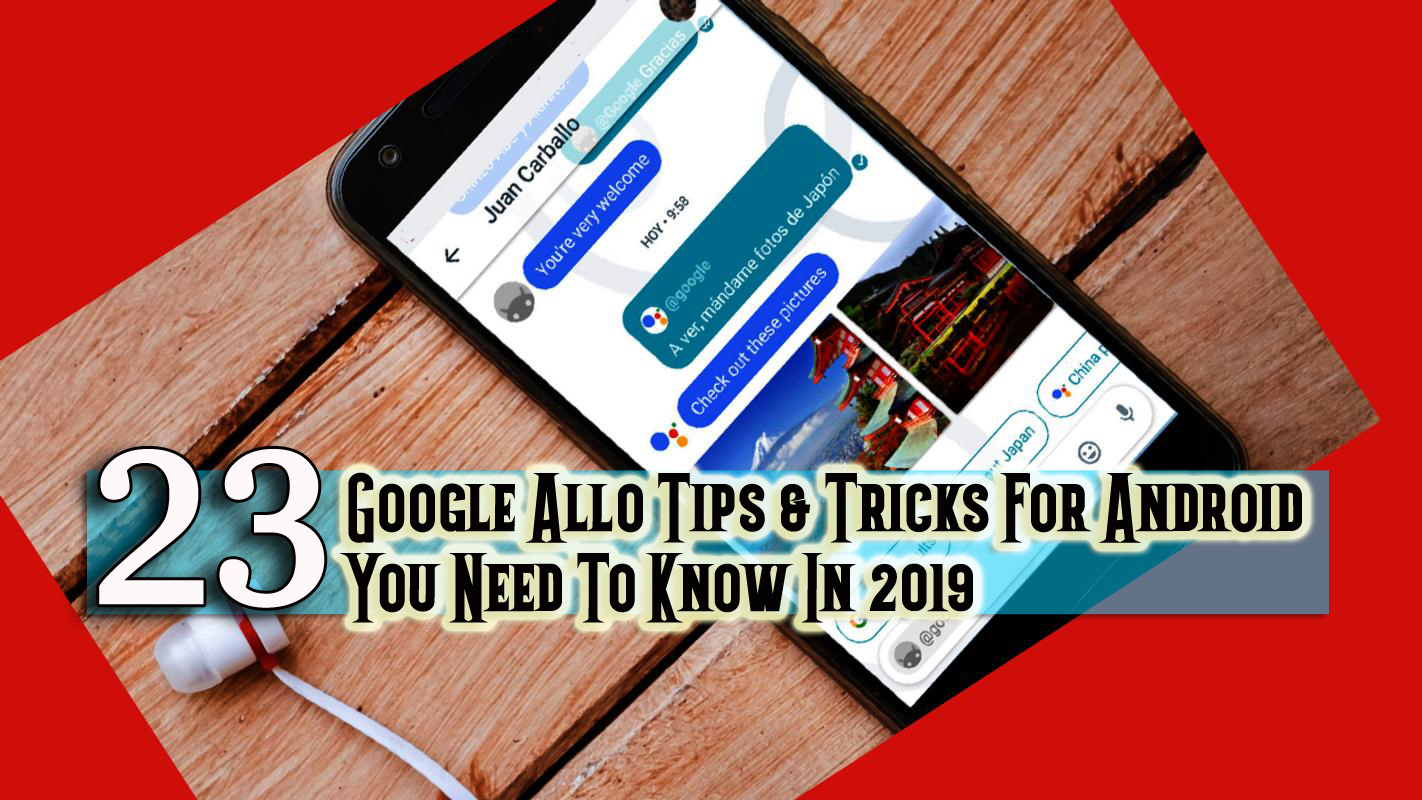 23 Useful Google Allo Tips & Tricks For Android You Need To Know In 2019