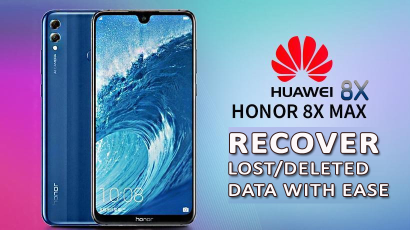 How To Recover Lost/Deleted Data From Huawei Honor 8X/8X Max
