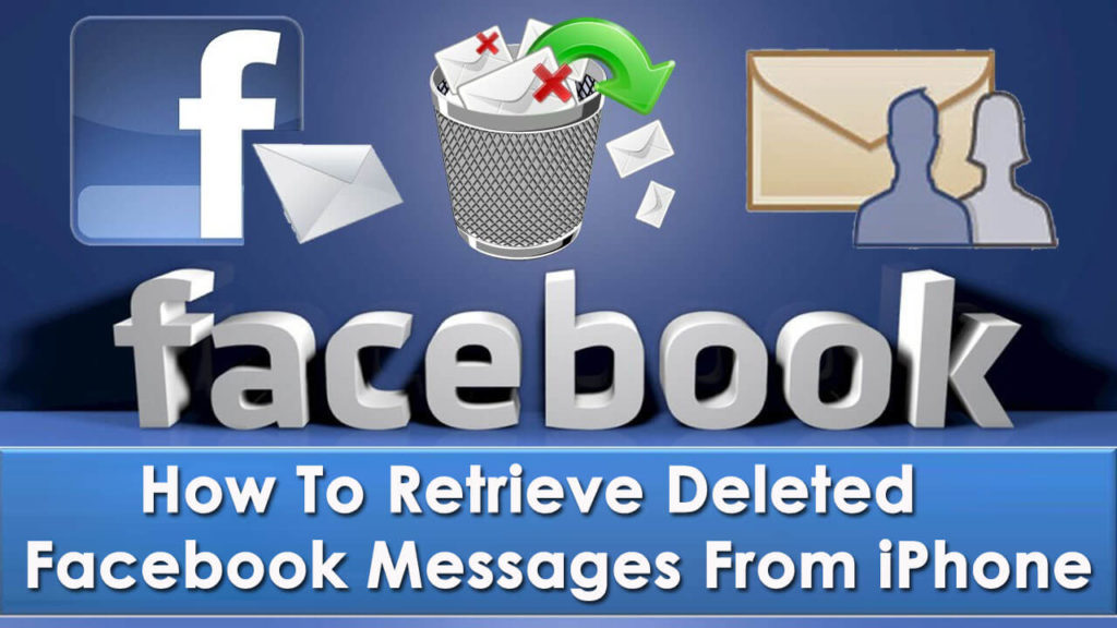 [5 Methods]- How To Retrieve Deleted Facebook Messages From iPhone (2019 Updated)