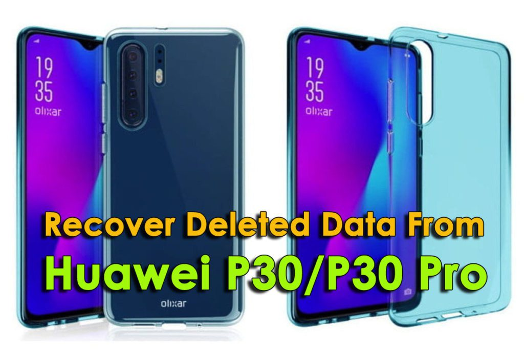 How To Recover Deleted Or Inaccessible Data From Huawei P30/P30 Pro