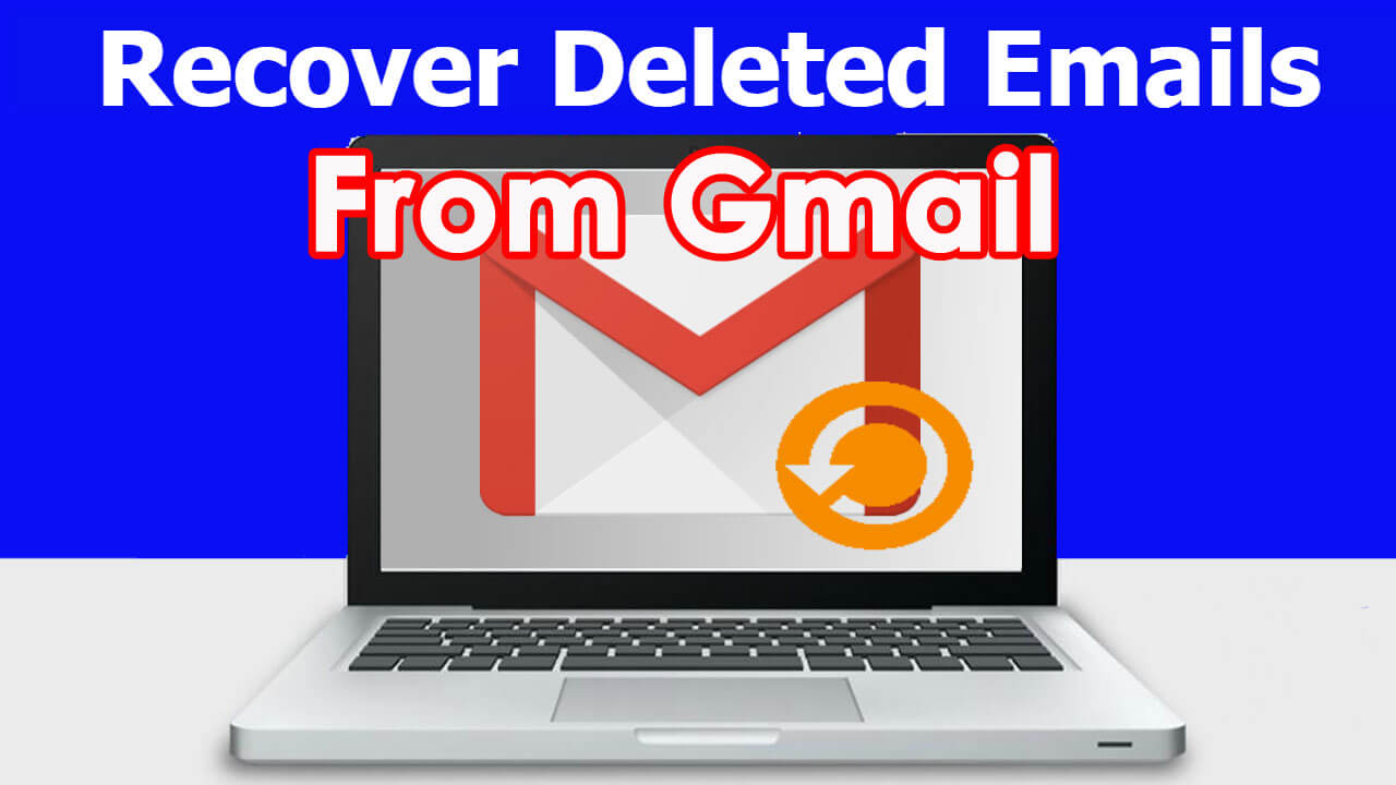 6 Methods- How To Recover Permanently Deleted Emails From Gmail