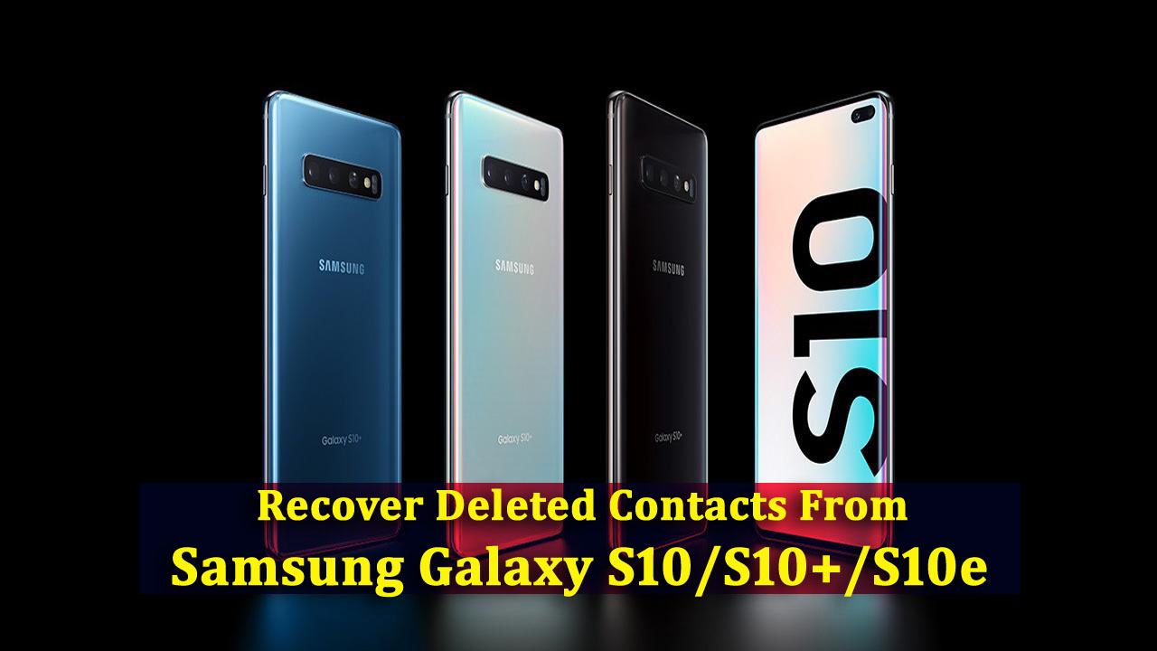 5 Methods To Recover Deleted Contacts From Samsung Galaxy S10/S10+/S10e