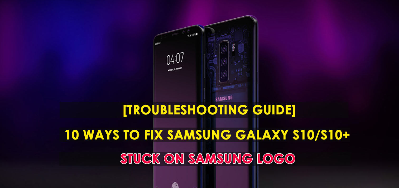 [Troubleshooting Guide]- 10 Ways To Fix Samsung Galaxy S10/S10+ Stuck On Samsung Logo