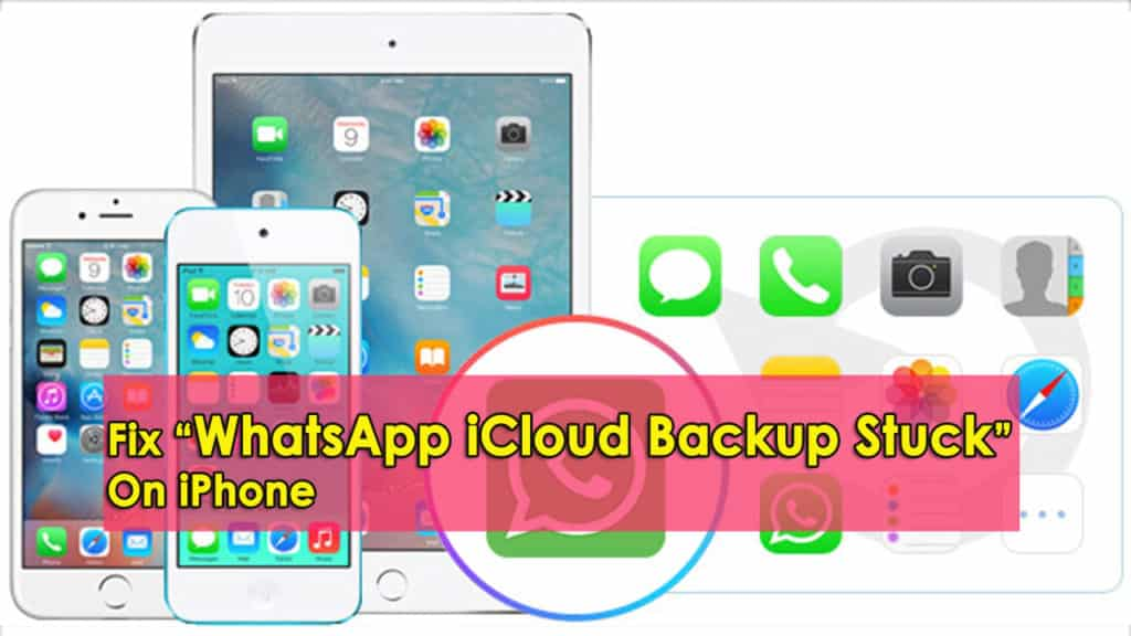 "10 Methods To Fix ""WhatsApp iCloud Backup Stuck"" On iPhone (2019 Updated)"