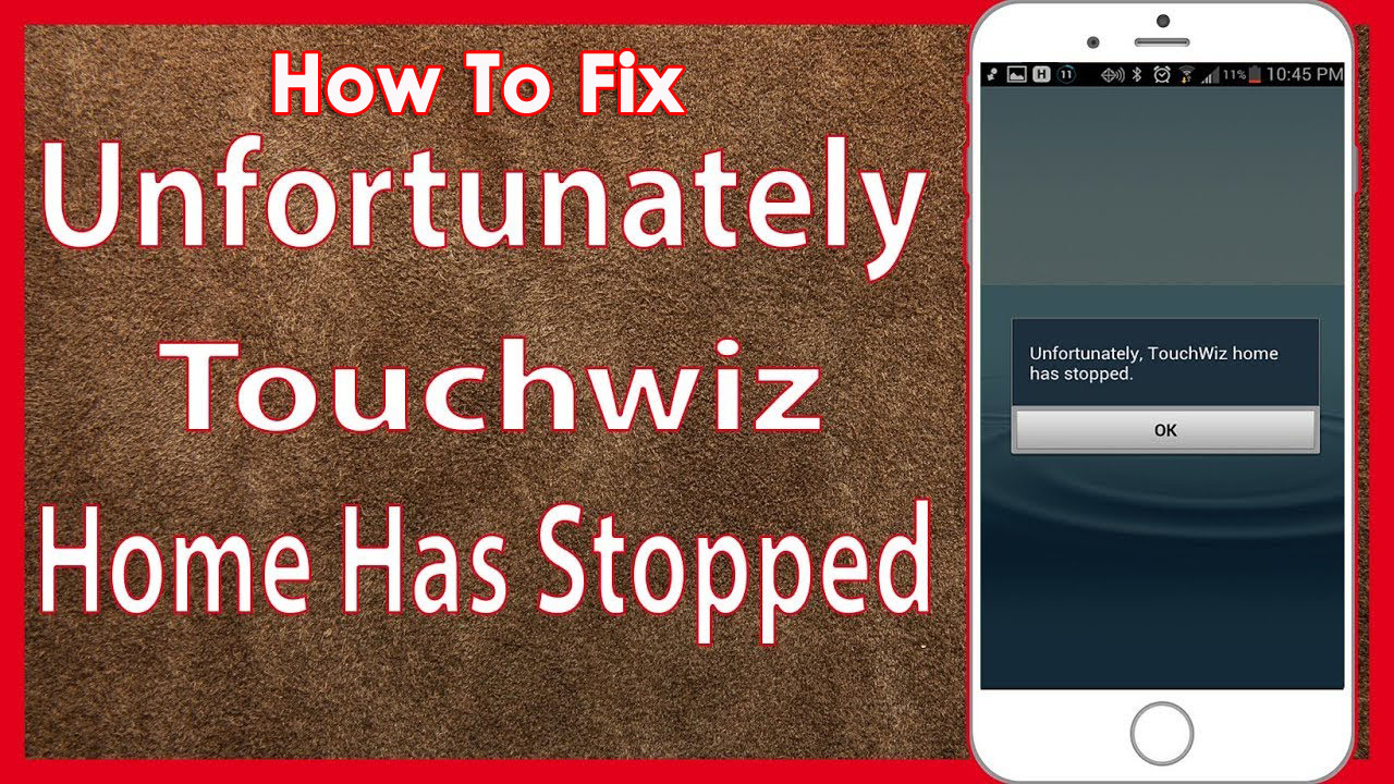 8 Methods To Fix \u201cUnfortunately TouchWiz Has Stopped\u201d Error On
