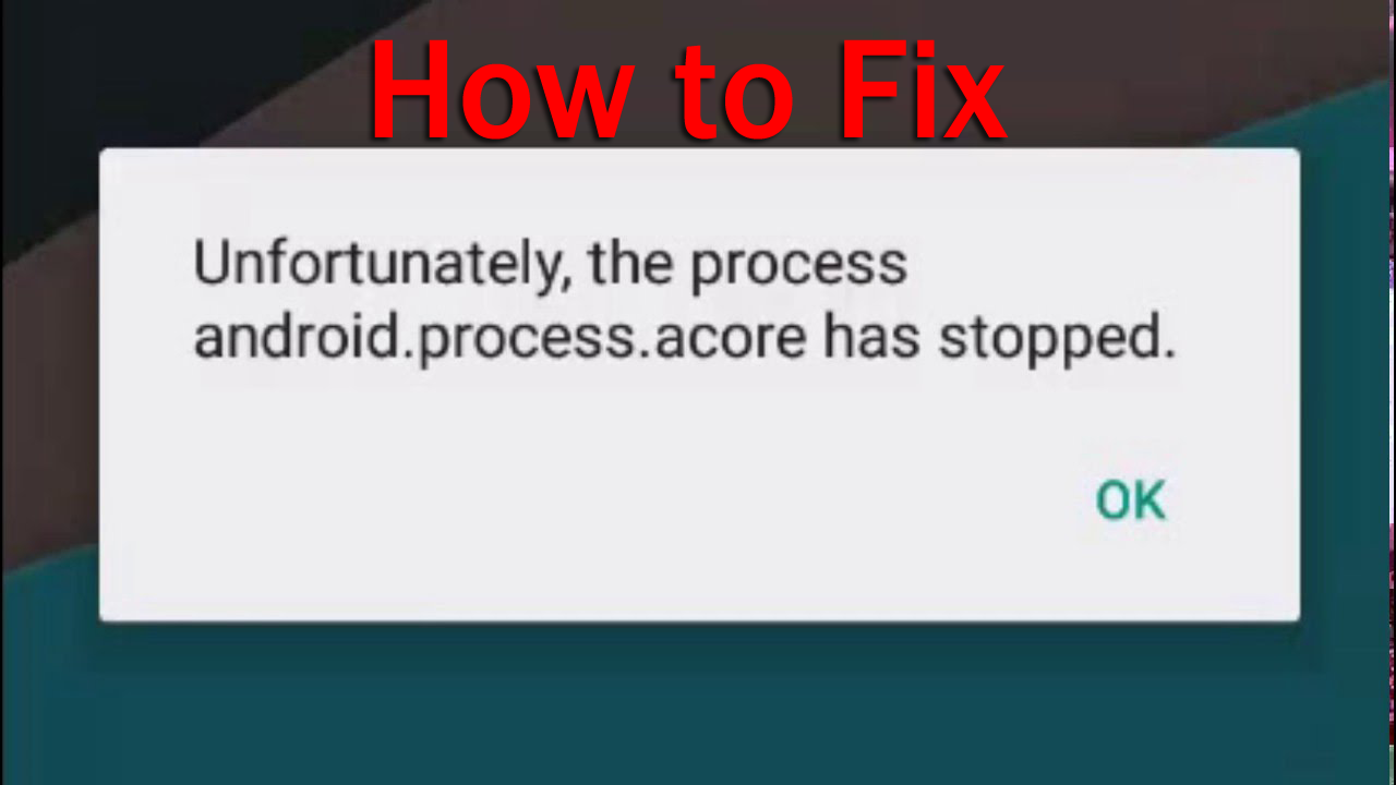 "[Solved]- 9 Fixes For ""Unfortunately the process android.process.acore has stopped"" Error on Android"
