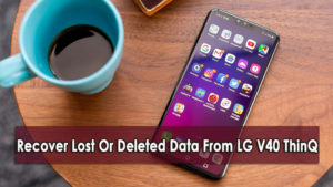 [2 Methods]- How To Recover Lost Or Deleted Data From LG V40 ThinQ