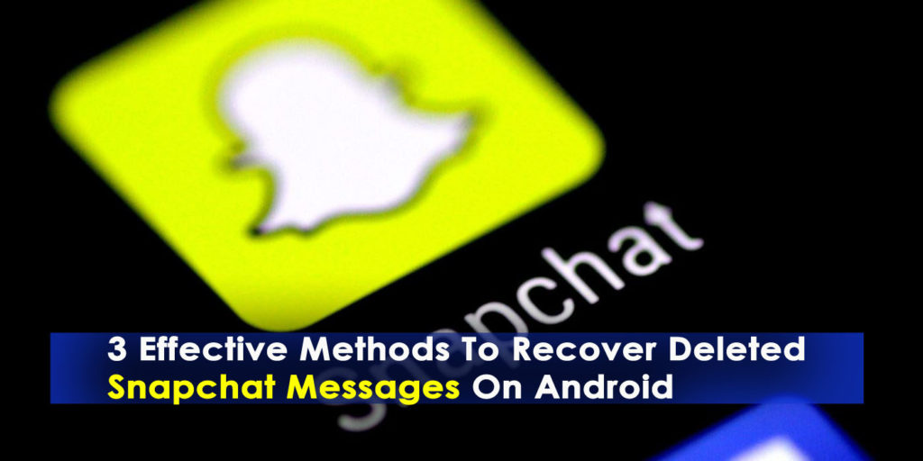 [GUIDE]- 3 Effective Methods To Recover Deleted Snapchat Messages On Android (2019 Updated)