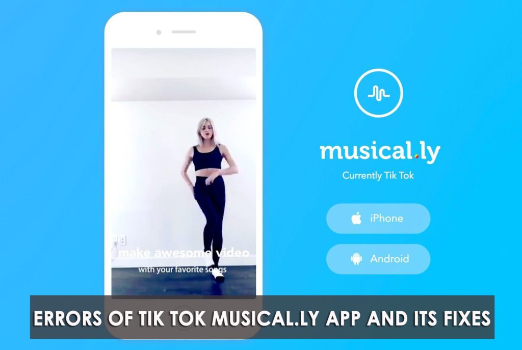 Top 5 Errors of Tik Tok Musical.ly App And Its Fixes On Android