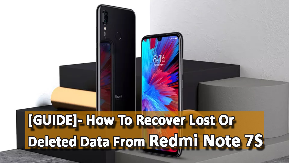 [GUIDE]- How To Recover Lost Or Deleted Data From Redmi Note 7S