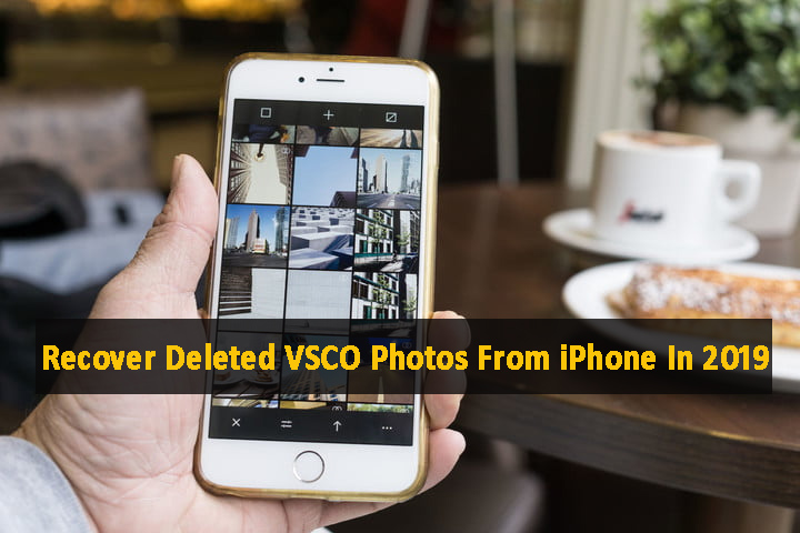 [4 Methods]- How To Recover Deleted VSCO Photos From iPhone In 2019