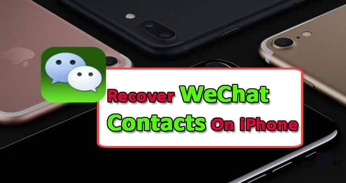 4 Exclusive Methods To Recover WeChat Contacts On iPhone (2019 Updated)