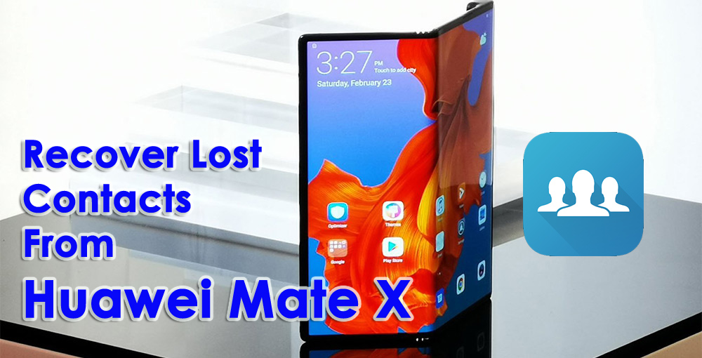 Recover Lost Contacts From Huawei Mate X