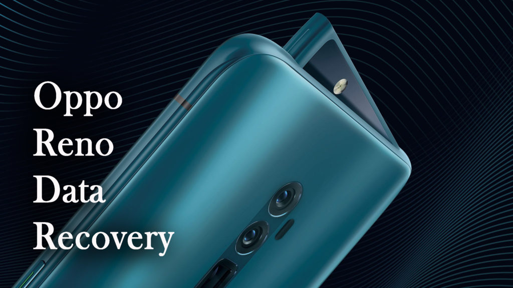 Oppo Reno Data Recovery- How To Recover Lost Or Deleted Data From Oppo Reno (New Guide)