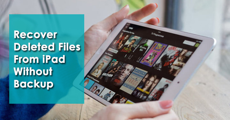 Recover Deleted Files From iPad Without Backup
