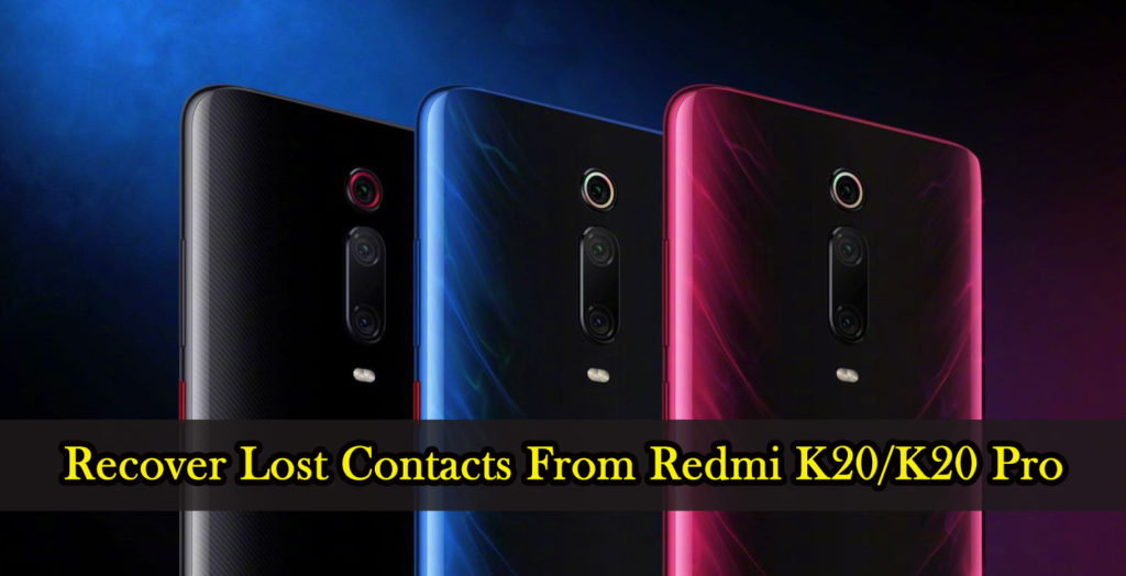 4 Effective Ways To Recover Lost Contacts From Redmi K20/K20 Pro