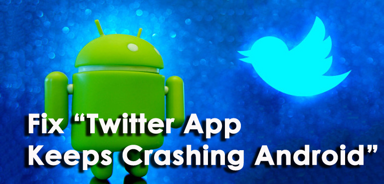 "Fix ""Twitter App Keeps Crashing Android"