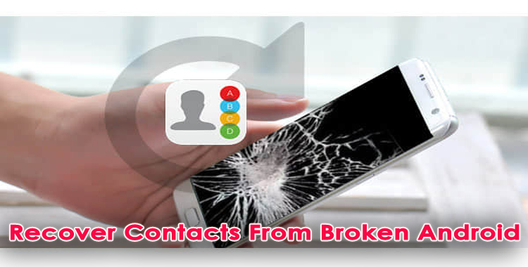 [5 Methods] How To Recover Contacts From Broken Android Phone